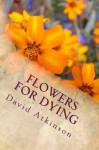 Flowers For Dying - David Atkinson