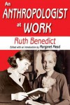 An Anthropologist at Work: Writings of Ruth Benedict - Ruth Benedict, Margaret Mead