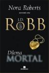Dilema Mortal (Série Mortal #18) - J.D. Robb
