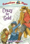 Crazy for Gold (Canadian Flyer Series #3) - Frieda Wishinsky, Dean Griffiths