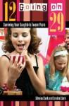 12 Going on 29: Surviving Your Daughter's Tween Years - Silvana Clark, Sondra Clark