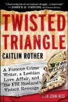Twisted Triangle: A Famous Crime Writer, a Lesbian Love Affair, and the FBI Husband's Violent Revenge - Caitlin Rother, John Hess