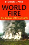 World Fire: The Culture of Fire on Earth - Stephen J. Pyne, William Cronon