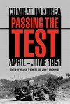 Passing the Test: Combat in Korea, April-June 1951 - William T. Bowers, John T. Greenwood