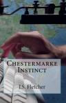 J.S. Fletcher Mystery Classics: The Chestermarke Instinct & Ravensdene Court - J.S. Fletcher