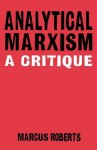 Analytical Marxism: A Critique - Rebecca Solnit, Marcus Roberts