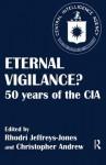 Eternal Vigilance?: 50 Years of the CIA - Christopher M. Andrew, Rhodri Jeffreys-Jones