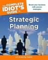 The Complete Idiot's Guide to Strategic Planning - Lin Grensing-Pophal