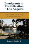 Immigrants and the Revitalization of Los Angeles: Development and Change in MacArthur Park - Gerardo Sandoval
