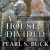A House Divided (Audio) - Pearl S. Buck, Adam Verner