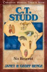 C.T. Studd: No Retreat - Janet Benge, Geoff Benge