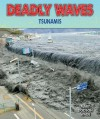 Deadly Waves: Tsunamis - Mary Dodson Wade