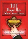 101 Things I Hate About Your House - James Swan, Carol Beggy, Stanley A. Meyer