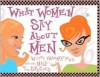 What Women Say About Men: Witty Observations On The Male Of The Species - Mary Rodarte