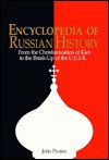 Encyclopedia Of Russian History: From The Christianization Of Kiev To The Break Up Of The U. S. S. R - John Paxton