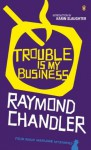 Trouble is My Business - Raymond Chandler, Karin Slaughter