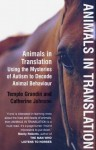 Animals In Translation: Using The Mysteries Of Autism To Decode Animal Behaviour - Temple Grandin