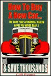 How to Buy a New Car... and Save Thousands: The Book Your Automobile Dealer Hopes You Never.. - Cliff Evans, Pete Billac