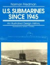 U.S. Submarines Since 1945: An Illustrated Design History - Norman Friedman