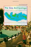 The Gay Archipelago: Sexuality and Nation in Indonesia - Tom Boellstorff