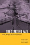 The Starting Gate: Birth Weight and Life Chances - Dalton Conley, Neil G. Bennett