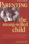 Parenting the Strong-Willed Child: The Clinically Proven Five-Week Program for Parents of Two- to Six-Year-Olds - Rex L. Forehand, Nicholas Long