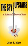 The Spy Upstairs (Johnnie Marlowe Series) - John S. Marr