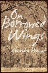 On Borrowed Wings: A Novel - Chandra Prasad