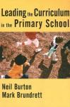 Leading the Curriculum in the Primary School - Neil Burton, Mark Brundrett