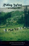 Riding West: An Outfitter's Life - Jim Greer, Charles Miller, Scott Yeager