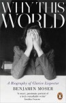 Why This World: A Biography of Clarice Lispector - Benjamin Moser
