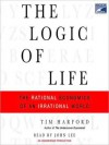 The Logic of Life: The Rational Economics of an Irrational World (Audio) - Tim Harford, John Lee