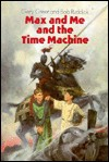 Max and Me and the Time Machine - Gery Greer, Bob Ruddick