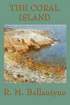 The Coral Island - R.M. Ballantyne