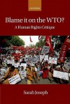 Blame It on the WTO?: A Human Rights Critique - Sarah Joseph