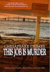 Chesapeake Crimes: This Job Is Murder - Marcia Talley, Donna Andrews, Barb Goffman, Cathy Wiley, Karen Cantwell, Art Taylor, C. Ellett Logan, Ellen Herbert, David Autry, Jill Breslau, Leone Ciporin, E.B. Davis, Smita Harish Jain, Shari Randall, Harriette Sackler