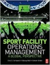 Sport Facility Operations Management: A Global Perspective - Eric Schwarz, Stacey Hall, Simon Shibli
