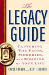 The Legacy Guide: Capturing the Facts, Memories, and Meaning of Your Life - Carol Franco, Kent Lineback