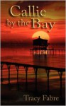 Callie by the Bay - Tracy Fabre