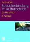 Besucherbindung Im Kulturbetrieb: Ein Handbuch - Armin Klein