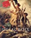 Eugene Delacroix, 1798-1863: The Prince of Romanticism - Gilles Néret