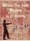 Whom The Gods Destroy - P.F. Costello, William P. McGivern
