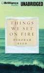 Things We Set on Fire (Audiocd) - Deborah Reed