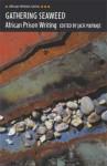 Gathering Seaweed: African Prison Writing - Jack Mapanje