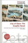 City of Glass: The Graphic Novel - Lambert M. Surhone, Mariam T. Tennoe, Susan F. Henssonow