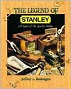 The Legend of Stanley : 150 Years of the Stanley Works - Jeffrey L. Rodengen, Karen Nitkin, Kyle Newton