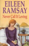 Never Call It Loving - Eileen Ramsay