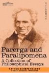 Parerga and Paralipomena - Arthur Schopenhauer, E.F.J. Payne
