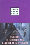 Because it is Bitter, and Because it is My Heart - Joyce Carol Oates