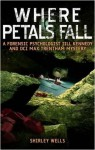 Where Petals Fall (Kennedy & Trentham Mystery 3) - Shirley Wells